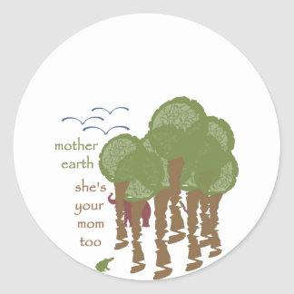 Mother Earth - She's your mom too Round Sticker