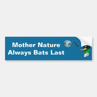 Mother Nature Always Bats Last Bumper Sticker