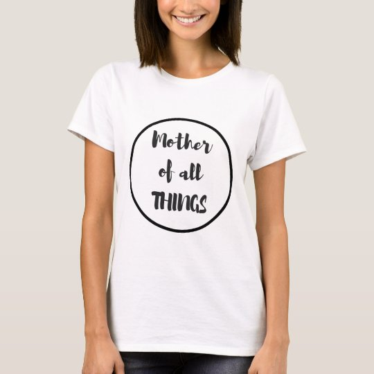 Mother of All Things T-Shirt