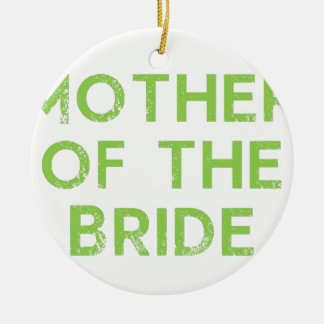 Mother of the Bride in Green Round Ceramic Ornament