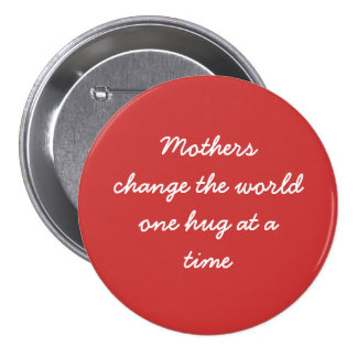 Mothers Change the World One Hug at a Time 3 Inch Round Button