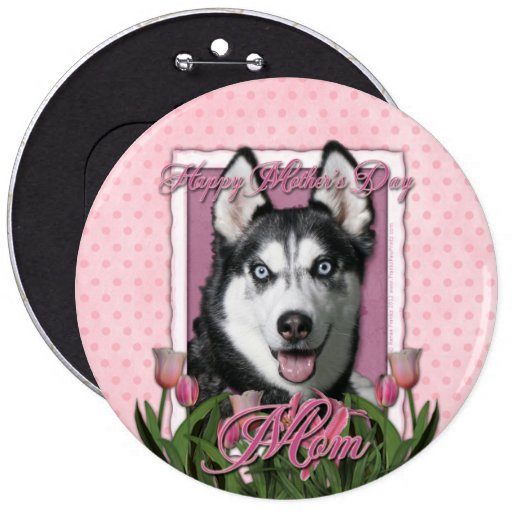 Mothers Day - Pink Tulips - Siberian Husky Pinback Buttons