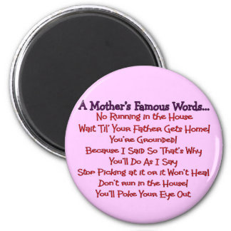Mother's Famous Words--Mother's Day Gifts Fridge Magnet
