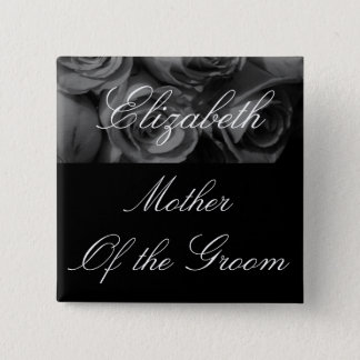 "Mother's Name/Mother of the Groom"" - Roses in B&W 2 Inch Square Button"