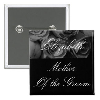 """Mother's Name/Mother of the Groom"""" - Roses in B&W 2 Inch Square Button"""