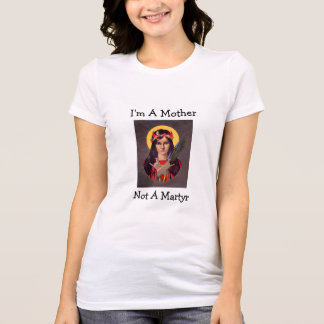 Mothers, Not Martyrs T-Shirt