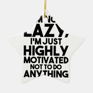 Motivated Not To Do Anything Ceramic Ornament