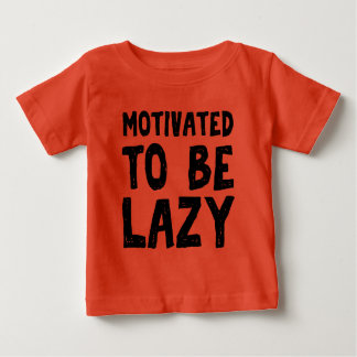 Motivated to be lazy baby T-Shirt
