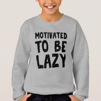 Motivated to be lazy sweatshirt