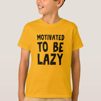 Motivated to be lazy T-Shirt