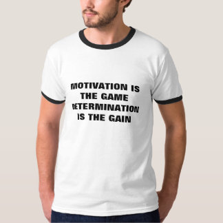 MOTIVATION IS THE GAME DETERMINATION IS THE GAIN T-SHIRT
