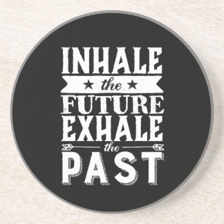 Motivation Quote Inhale The Future Exhale The Past Coaster