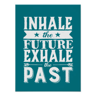 Motivation Quote Inhale The Future Exhale The Past Poster