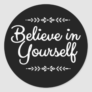 Motivational believe in yourself black and white classic round sticker