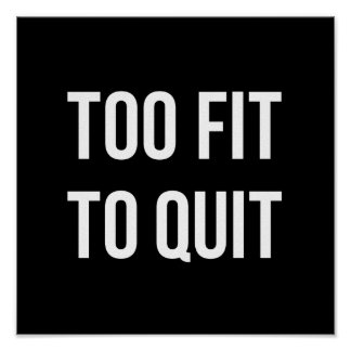 Motivational Gym Quote Poster Too Fit White Black