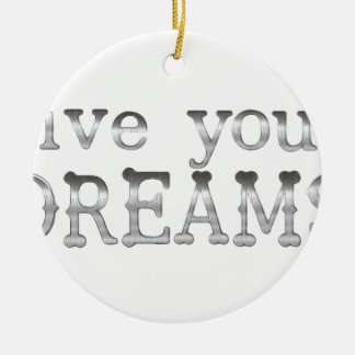 motivational live your dreams round ceramic ornament