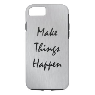 Motivational Make Things Happen Quote iPhone 7 Case