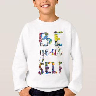 Motivational quote Be yourself Sweatshirt