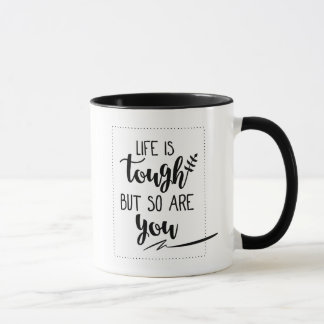 Motivational Quote : Life Is Tough But So Are You Mug