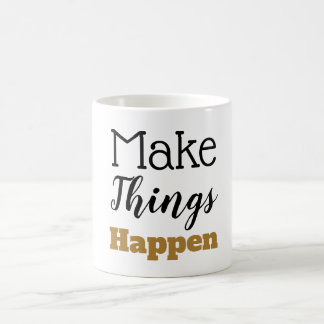Motivational Quote Make Things Happen Typography Coffee Mug