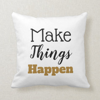 Motivational Quote Make Things Happen Typography Throw Pillow