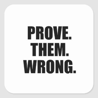 Motivational Quote: Prove Them Wrong Square Sticker
