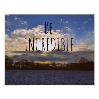 Motivational Quotes Be Incredible Poster