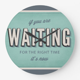 Motivational retro type The right time is now Large Clock