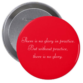Motivational Without Practice there is no Glory Pinback Button