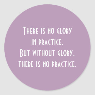 Motivational Without Practice there is no Glory Round Sticker