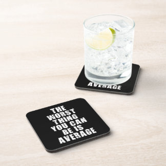 Motivational Words - Average Is The Worst Thing Coasters