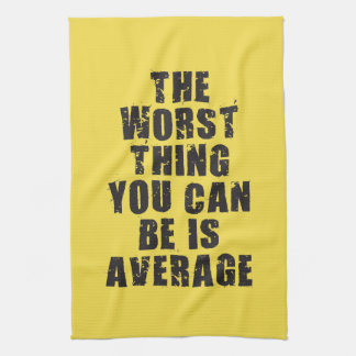 Motivational Words - Average Is The Worst Thing Kitchen Towel
