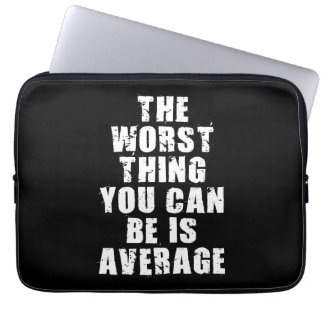Motivational Words - Average Is The Worst Thing Laptop Sleeve