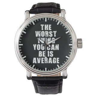 Motivational Words - Average Is The Worst Thing Watches