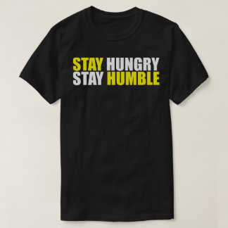 Motivational Words - Stay Hungry, Stay Humble T-Shirt