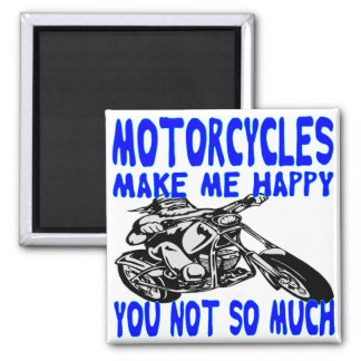 Motorcycles Make Me Happy You Not So Much  2 Magnet