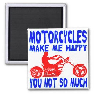 Motorcycles Make Me Happy You Not So Much Magnet