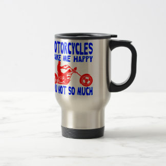 Motorcycles Make Me Happy You Not So Much Travel Mug