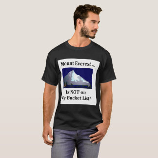 Mount Everest is not on my bucket list T-Shirt