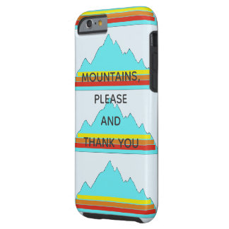 Mountains Please and Thank You phone case