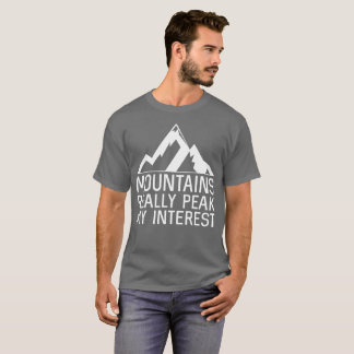 Mountains really peak my interest funny outodoors T-Shirt
