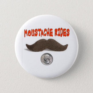 MOUSTACHE RIDES 25 CENTS 2 INCH ROUND BUTTON