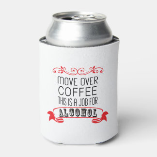 Move over coffee, this is a job for alcohol red can cooler