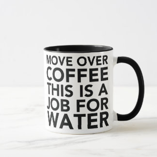 """Move Over Coffee This Is A Job For Water"" Mug"