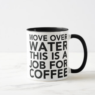 Move Over Water This Is A Job For Coffee Funny Mug