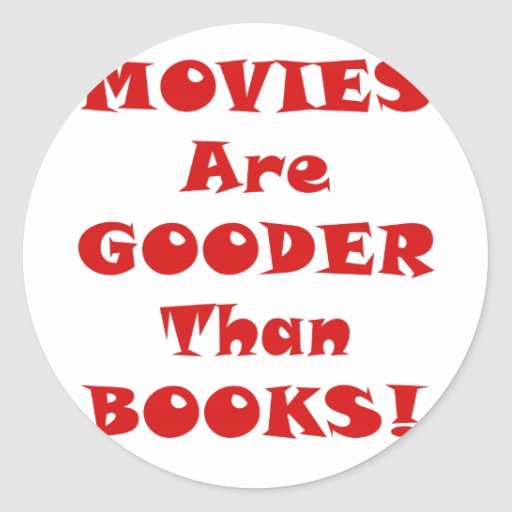 Movies are Gooder than Books Round Stickers