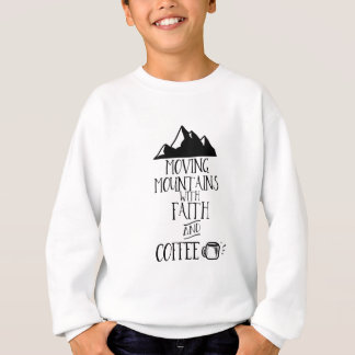 Moving Mountains with Faith and Coffee Sweatshirt