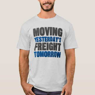 Moving Yesterday's Freight Tomorrow (Railroad) T-Shirt