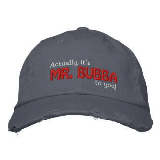 MR. Bubba to you! Embroidered Hats
