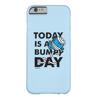 Mr. Bump   Today is a Bumpy Day Barely There iPhone 6 Case